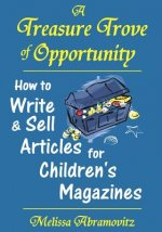 A Treasure Trove of Opportunity: How to Write and Sell Articles for Children's Magazines