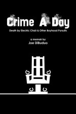 Crime a Day: Death by Electric Chair & Other Boyhood Pursuits