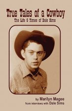 True Tales of a Cowboy: The Life & Times of Dale Sims
