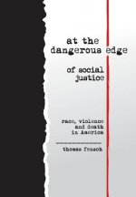 At the Dangerous Edge of Social Justice: Race, Violence and Death in America