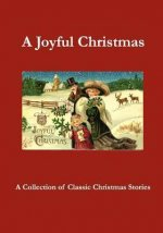 A Joyful Christmas: A Collection of Classic Christmas Stories