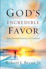 God's Incredible Favor: Your Personal Journey to Greatness