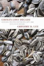 China's Lost Decade: Cultural Politics and Poetics 1978-1990 in Place of History