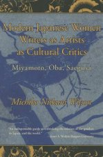 Modern Japanese Women Writers as Artists as Cultural Critics: Miyamoto, Oba, Saegusa