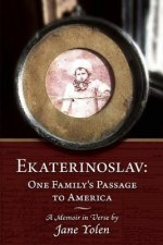 Ekaterinoslav: One Family's Passage to America: A Memoir in Verse