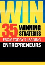 Win: 35 Winning Strategies from Today's Leading Entrepreneurs