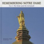 Remembering Notre Dame: Part I: The Dome (and the God Quad)