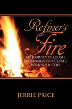 Refiner's Fire: My Journey Through Brokenness to a Closer Walk with God