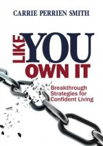 Like You Own It: Breakthrough Strategies for Confident Living