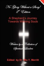 No Glory Without a Story! 2nd Edition a Shepherd's Journey Towards Winning Souls