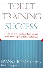 Toilet Training Success: A Guide for Teaching Individuals with Developmental Disabilities