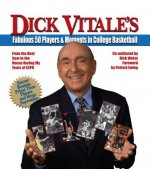 Dick Vitale's Fabulous 50 Players & Moments in College Basketball: From the Best Seat in the House During My Years at ESPN