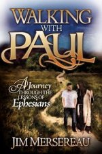 Walking with Paul a Journey Through the Lessons of Ephesians