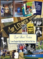 Loyal Hearts Proclaim: The First Fifty Years of Lower Dauphin High School