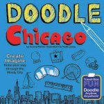 Doodle Chicago: Create. Imagine. Draw Your Way Through the Windy City.