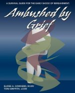 Ambushed by Grief: A Survival Guide for the Early Shock of Bereavement