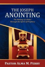 The Joseph Anointing: The Making of a Ruler Through the Spirit of Prophecy