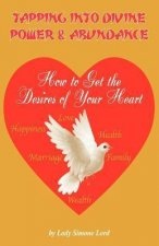 Tapping Into Divine Power & Abundance How to Get the Desires of Your Heart