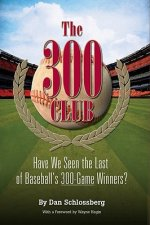 The 300 Club: Have We Seen the Last of Baseball's 300-Game Winners?