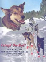 Crimp! On-By!!: The True Story of a Most Unlikely Iditarod Lead Dog