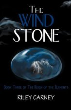 The Wind Stone: Book Three of the Reign of the Elements