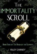 The Immortality Scroll: Book Four of the Reign of the Elements