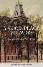 A Good Place to Miss: Bluffton Stories 1900-1975