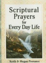 Scriptural Prayers for Everyday Life: Transform Your Life Through Powerful Prayer