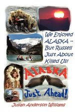 We Enjoyed Alaska - But Russell Just about Killed Us