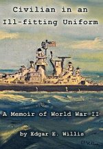 Civilian in an Ill-Fitting Uniform: A Memoir of World War II