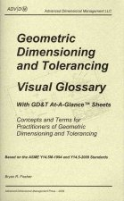 Geometric Dimensioning and Tolerancing: Visual Glossary-With GD&T At-A-Glance Sheets