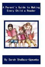 A Parent's Guide to Making Every Child a Reader