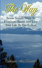 The Way - Seven Simple Steps to Eliminate Stress and Live Your Life to the Fullest