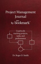 Project Management Journal by Probookmark: Graphically Tracking Projects, Tasks, and Performance