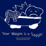 Your Wagon Is a Saggin'