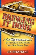 Bringing It Home: A Post-Trip Devotional Guide for International and Domestic Short-Term Mission Teams