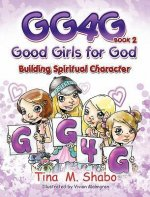 Gg4g: Good Girls for God-Building Spiritual Character
