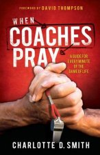 When Coaches Pray: A Guide for Every Minute of the Game of Life