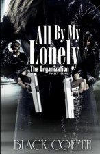 All by My Lonely-The Organization Part One