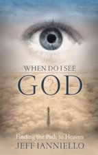 When Do I See God?: Finding the Path to Heaven