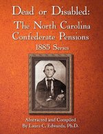 Dead or Disabled: The North Carolina Confederate Pensions, 1885 Series