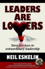 Leaders Are Lovers: Sure-Fire Keys to Extraordinary Leadership