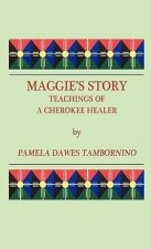 Maggie's Story: Teachings of a Cherokee Healer