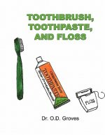 Toothbrush, Toothpaste, and Floss