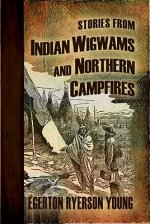 Stories from Indian Wigwams and Northern Campfires