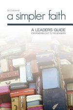 A Simpler Faith: A Leaders Guide for Reaching Out to the Wounded