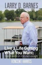 Larry D. Barnes: Live a Life Getting What You Want