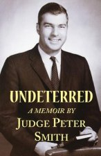 Undeterred: Memoirs of an Unusual Magistrate