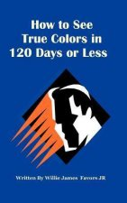 How to See True Colors in 120 Days or Less