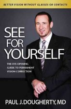See for Yourself:: The Eye-Opening Guide to Permanent Vision Correction